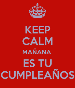 Poster: KEEP CALM MAÑANA  ES TU CUMPLEAÑOS