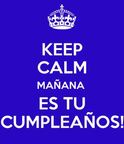 Poster: KEEP CALM MAÑANA  ES TU CUMPLEAÑOS!