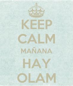 Poster: KEEP CALM MAÑANA HAY OLAM
