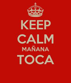 Poster: KEEP CALM MAÑANA TOCA