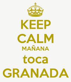 Poster: KEEP CALM MAÑANA toca GRANADA