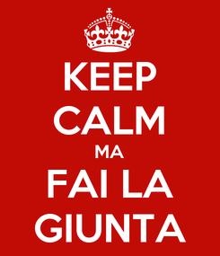 Poster: KEEP CALM MA FAI LA GIUNTA