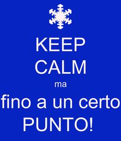 Poster: KEEP CALM ma fino a un certo PUNTO!