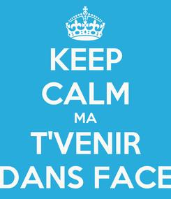 Poster: KEEP CALM MA T'VENIR DANS FACE