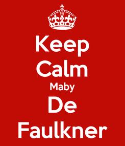 Poster: Keep Calm Maby De Faulkner
