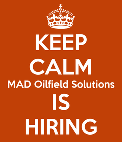 Poster: KEEP CALM MAD Oilfield Solutions IS HIRING