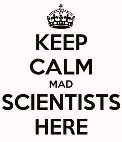 Poster: KEEP CALM MAD SCIENTISTS HERE