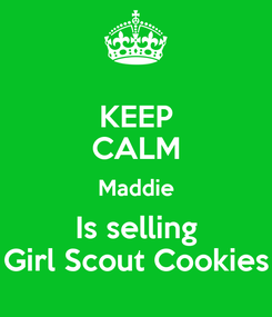 Poster: KEEP CALM Maddie Is selling Girl Scout Cookies