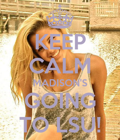 Poster: KEEP CALM MADISON'S GOING TO LSU!