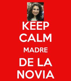Poster: KEEP CALM MADRE DE LA NOVIA