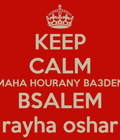 Poster: KEEP CALM  MAHA HOURANY BA3DEN   BSALEM  rayha oshar