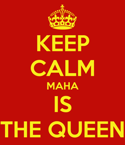 Poster: KEEP CALM MAHA IS THE QUEEN