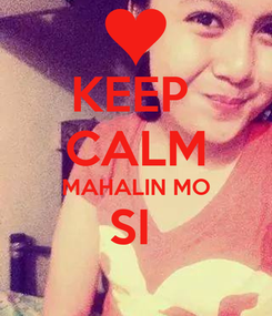 Poster: KEEP  CALM MAHALIN MO SI