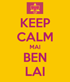 Poster: KEEP CALM MAI BEN LAI