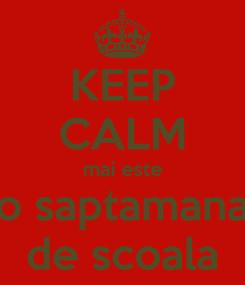 Poster: KEEP CALM mai este o saptamana de scoala