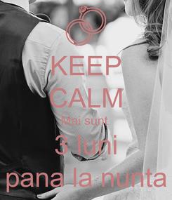 Poster: KEEP CALM Mai sunt  3 luni pana la nunta
