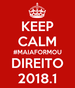Poster: KEEP CALM #MAIAFORMOU DIREITO 2018.1