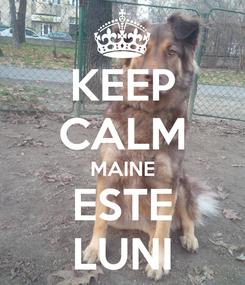 Poster: KEEP CALM MAINE ESTE LUNI