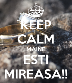 Poster: KEEP CALM MAINE ESTI MIREASA!!