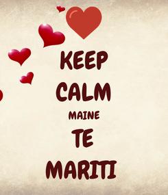 Poster: KEEP CALM MAINE TE MARITI