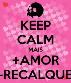 Poster: KEEP CALM MAIS +AMOR -RECALQUE