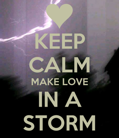Poster: KEEP CALM MAKE LOVE IN A STORM