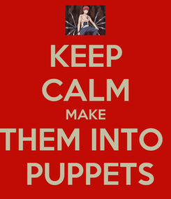Poster: KEEP CALM MAKE THEM INTO   PUPPETS