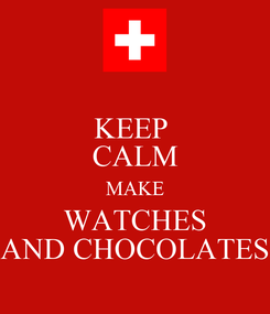 Poster: KEEP  CALM MAKE WATCHES AND CHOCOLATES