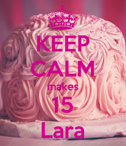 Poster: KEEP CALM makes 15 Lara