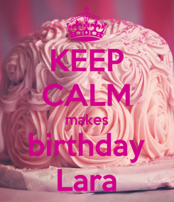 Poster: KEEP CALM makes birthday Lara