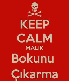Poster: KEEP CALM MALİK Bokunu  Çıkarma