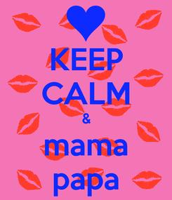 Poster: KEEP CALM & mama papa