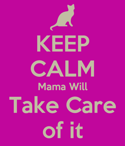 Poster: KEEP CALM Mama Will Take Care of it