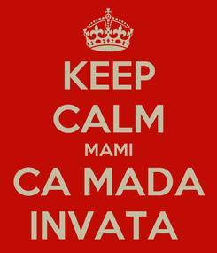 Poster: KEEP CALM MAMI CA MADA INVATA