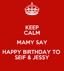 Poster: KEEP CALM MAMY SAY HAPPY BIRTHDAY TO  SEIF & JESSY