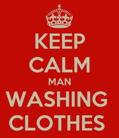 Poster: KEEP CALM MAN WASHING  CLOTHES