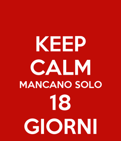 Poster: KEEP CALM MANCANO SOLO 18 GIORNI