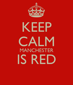 Poster: KEEP CALM MANCHESTER IS RED