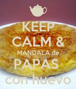 Poster: KEEP CALM & MANDALA de PAPAS  con huevo