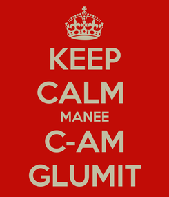 Poster: KEEP CALM  MANEE C-AM GLUMIT