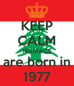 Poster: KEEP CALM MANIACS are born in 1977