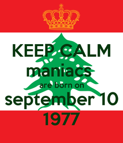 Poster: KEEP CALM maniacs  are born on september 10 1977