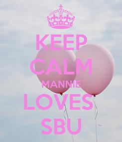Poster: KEEP CALM MANNIE LOVES  SBU