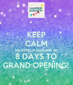 Poster: KEEP CALM MANSFIELD MARIANS WI 8 DAYS TO GRAND OPENING!