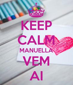Poster: KEEP CALM MANUELLA VEM AI