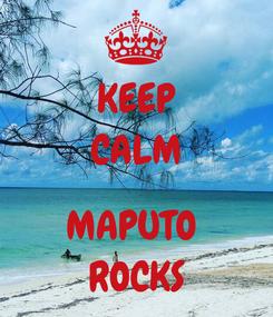 Poster: KEEP CALM  MAPUTO  ROCKS
