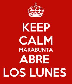 Poster: KEEP CALM MARABUNTA ABRE  LOS LUNES