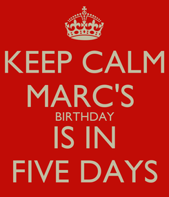 Poster: KEEP CALM MARC'S  BIRTHDAY IS IN FIVE DAYS