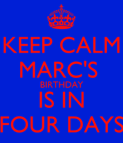 Poster: KEEP CALM MARC'S  BIRTHDAY IS IN FOUR DAYS