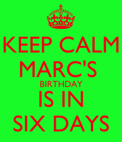 Poster: KEEP CALM MARC'S  BIRTHDAY IS IN SIX DAYS